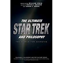 The Ultimate Star Trek and Philosophy (The Blackwell Philosophy and Pop Culture Series, Band 1)