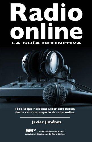 Radio online, la guia definitiva: Todo lo que necesitas saber para iniciar desde cero tu proyecto de radio online