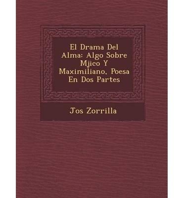 El Drama del Alma: Algo Sobre M Jico y Maximiliano, Poes a En DOS Partes (Paperback)(Spanish) - Common