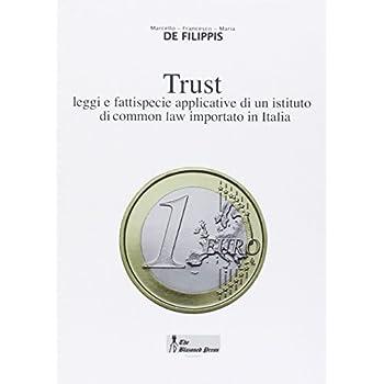 Trust. Leggi E Fattispecie Applicative Di Un Istituto Di Common Law Importato In Italia