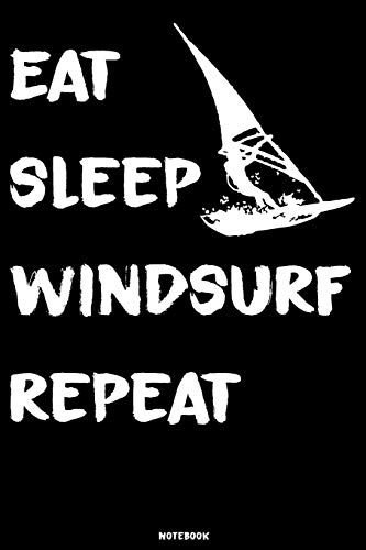 Eat Sleep Windsurf Repeat: Windsurfing Journal | Windsurfer Notebook | Gift idea for Surfer | Surfing composition book for Windsurfing coaches | Birthday present