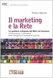 Il marketing e la Rete. La gestione integrata del Web nel business. Comunicazione, e-commerce, sales management, business to business