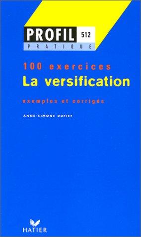 LA VERSIFICATION. Profil 100 exercices, avec corrigés par Anne-Simone Dufief