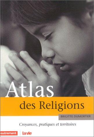 Atlas des religions. Croyances, pratiques et territoires