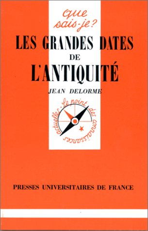 Les grandes dates de L'Antiquité par Jean Delorme, Que sais-je?
