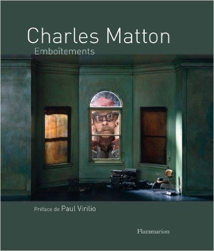 CHARLES MATTON. Embotements de Sylvie Matton. Prface de Paul Virilio ( 24 mars 2010 )
