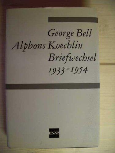 George Bell Alphons Koechlin: Briefwechsel 1933-1954