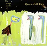 Songtexte von The Lounge Lizards - Queen of All Ears