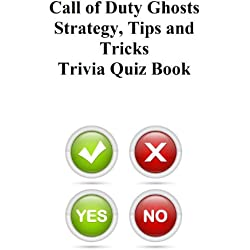 Call of Duty Ghosts Strategy, Tips and Tricks Trivia Quiz Book (English Edition)