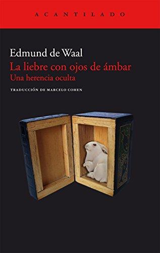 La liebre con ojos de ámbar (Acantilado) por Edmund de Waal