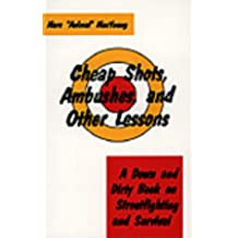 Cheap Shots, Ambushes and Other Lessons: A Down and Dirty Book on Streetfighting and Survival