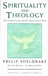 Spirituality and Theology: Christian Living and the Doctrine of God (Trinity & truth series)