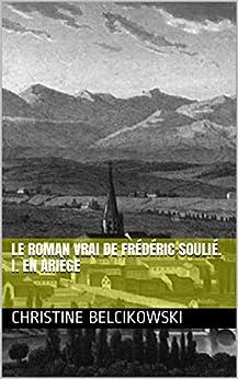 Le roman vrai de Frédéric Soulié. I. En Ariège par [Belcikowski, Christine]