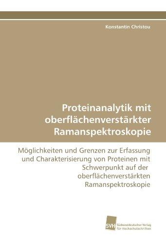 Proteinanalytik mit oberflächenverstärkter Ramanspektroskopie: Möglichkeiten und Grenzen zur Erfassung und Charakterisierung von Proteinen mit ... oberflächenverstärkten Ramanspektroskopie