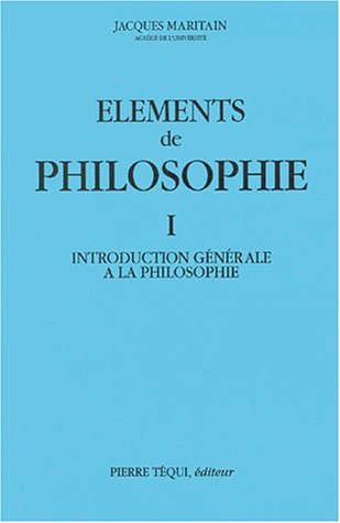Eléments de philosophie, tome 1. Introduction générale à la philosophie, 1963 par Jacques Maritain