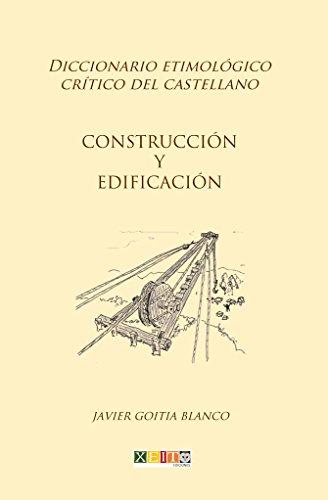Construcción y edificación: Diccionario etimológico crítico del Castellano
