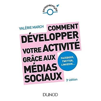 Comment développer votre activité grâce aux médias sociaux - 3e éd. : Facebook, Twitter, LinkedIn, Instagram et les autres plateformes sociales (Entrepreneurs)