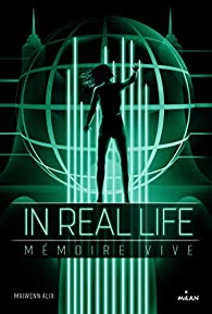 In Real Life, tome 2 : Mémoire vive par Maiwenn Alix