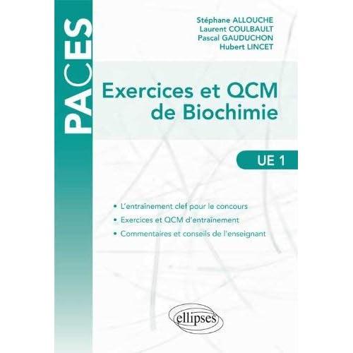 Exercices et QCM de biochimie UE 1 by Stéphane Allouche;Laurent Coulbault;Pascal Gauduchon;Hubert Lincet(2012-09-25)