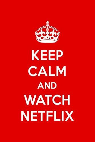 Keep Calm And Watch Netflix: Netflix Designer Notebook