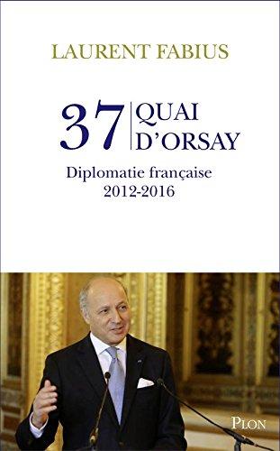 37, quai d'Orsay. Diplomatie française 2012-2016