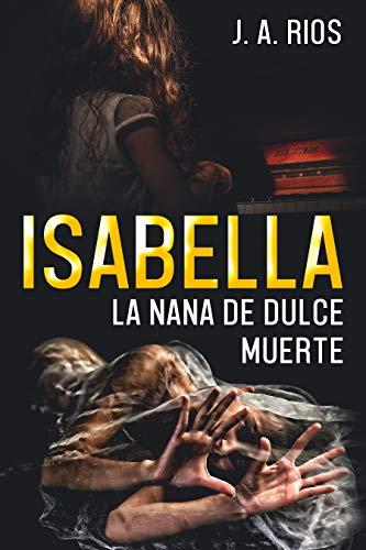 ISABELLA: LA NANA DE DULCE MUERTE de J. A. RÍOS