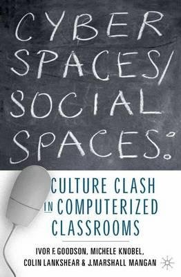 By Ivor F Goodson ; Michele Knobel ; J Marshall Mangan ; Colin Lankshear ; I Goodson ; M Knobel ; C Lankshear ; M Mangan ; Michele Knobel ; Colin Lankshear ; J Marshall Mangan ( Author ) [ Cyber Spaces/Social Spaces: Culture Clash in Computerized Classrooms (2002) By Mar-2003 Hardcover