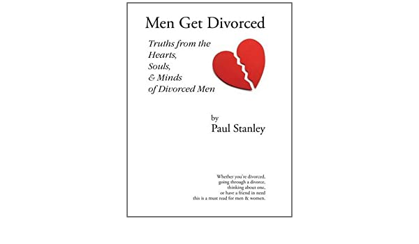 Men Get Divorced Truths From the Hearts Souls & Minds of