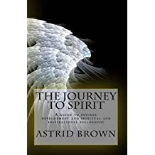 [The Journey to Spirit: A Guide to Psychic Development and Spiritual and Inspirational Philosophy] (By: Astrid Brown) [published: March, 2012]