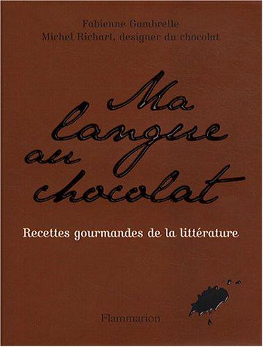 Ma langue au chocolat : Recettes gourmandes de la littérature par Fabienne Gambrelle, Michel Richart