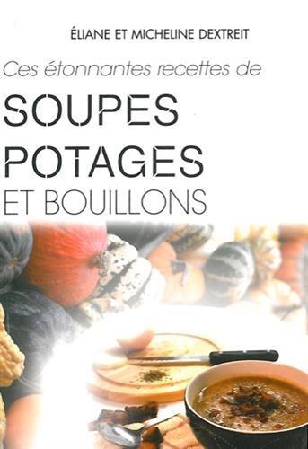 Ces étonnantes recettes de soupes, potages et bouillons