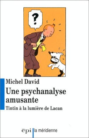 Une psychanalyse amusante : Tintin à la lumière de Lacan par Michel David