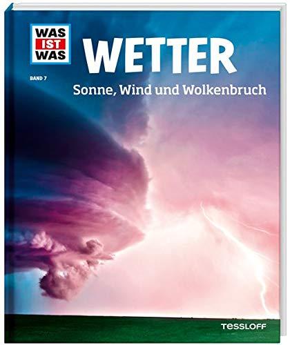 Wetter. Sonne, Wind und Wolkenbruch (WAS IST WAS Sachbuch, Band 7)