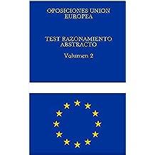 TEST RAZONAMIENTO ABSTRACTO Volumen 2. OPOSICIONES UNION EUROPEA: Test de preparacion de oposiciones a funcionario de la Union Europea