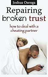 Repairing Broken Trust : How to Deal with a Cheating Partner by Mr Joshua Osenga (2014-10-09)