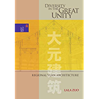 Diversity in the Great Unity: Regional Yuan Architecture (Spatial Habitus: Making and Meaning in Asia's Architecture…