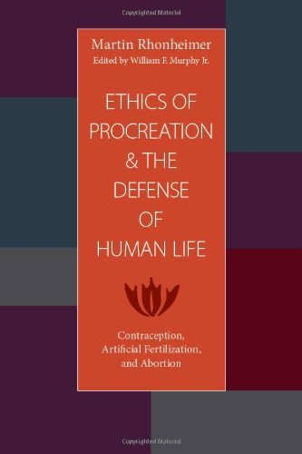 Ethics of Procreation and the Defense of Human Life: Contraception, Artificial Fertilization, and Abortion by Martin Rhonheimer (15-Mar-2010) Paperback
