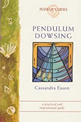 Pendulum Dowsing: A simple technique to help you make decisions, find lost objects and channel healing energies (Piatkus Guides)