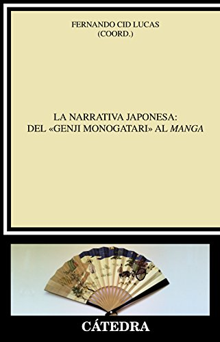 La narrativa japonesa: del «Genji monogatari» al manga (Crítica Y Estudios Literarios) por Fernando Cid Lucas