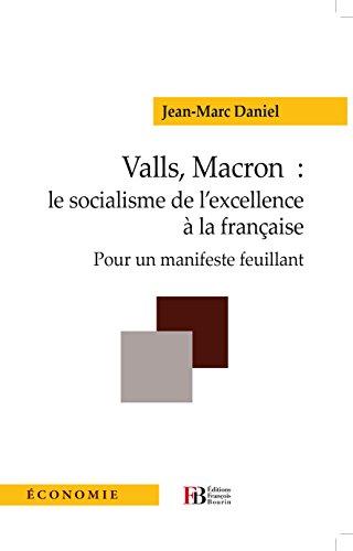 Valls, Macron: le socialisme de l'excellence à la française: Pour un manifeste feuillant
