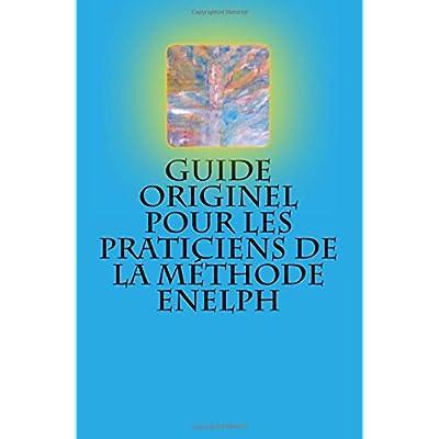 Guide originel pour les praticiens de la Methode Enelph