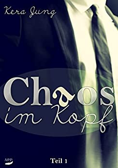 Chaos im Kopf (Chaos im ... 1) von [Jung, Kera]