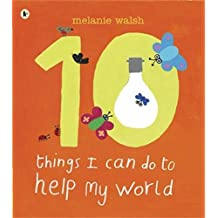 Ten Things I Can Do to Help My World by Walsh, Melanie (March 2, 2009) Paperback