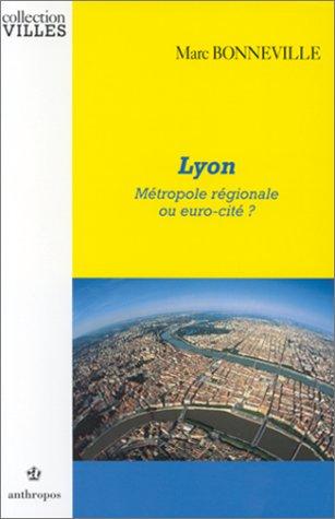 Lyon - Métropole ou euro-cité ? par Marc Bonneville