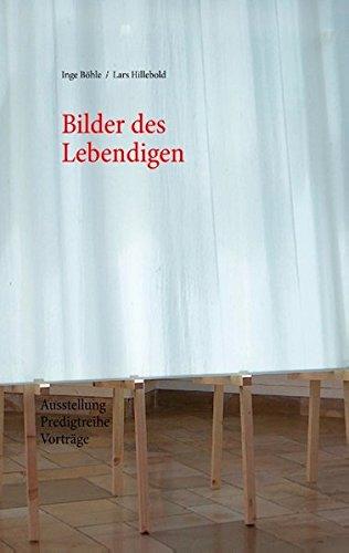 Bilder des Lebendigen: Ausstellung. Predigtreihe. Vorträge (Kasseler Predigten)