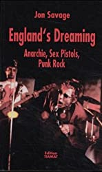England's Dreaming: Anarchie, Sex Pistols, Punk Rock