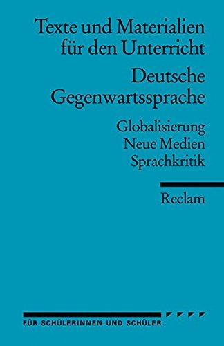 Deutsche Gegenwartssprache: Globalisierung · Neue Medien · Sprachkritik (Texte und Materialien für den Unterricht) (Reclams Universal-Bibliothek, Band 15063)