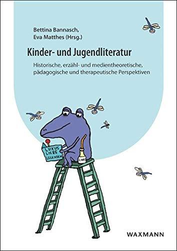 Aspekte der Kinder- und Jugendliteratur: Historische, erzähl- und medientheoretische, pädagogische und therapeutische Perspektiven