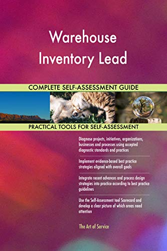 Warehouse Inventory Lead All-Inclusive Self-Assessment - More than 700 Success Criteria, Instant Visual Insights, Comprehensive Spreadsheet Dashboard, Auto-Prioritized for Quick Results (Inventory-software-mac)
