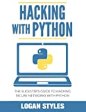 Hacking With Python: The Slickster's Guide to Hacking Secure Networks With Python
